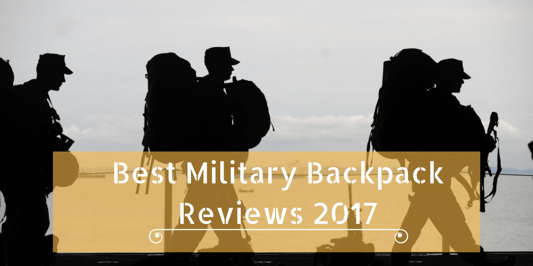 Best Military Backpack Top 5 Reviews in 2017