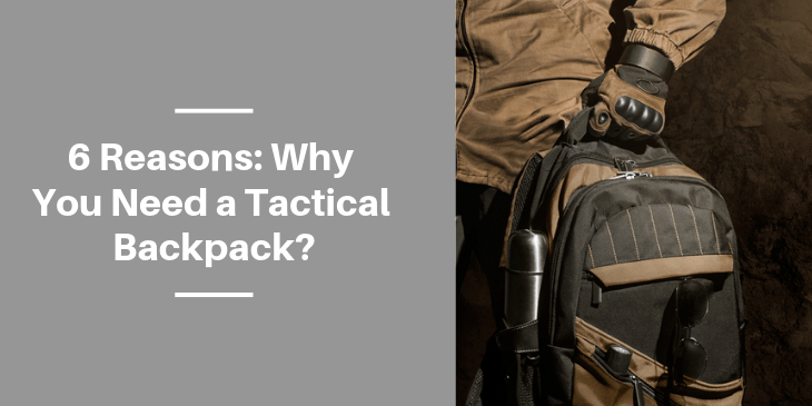 6 Reasons Why You Need a Tactical Backpack