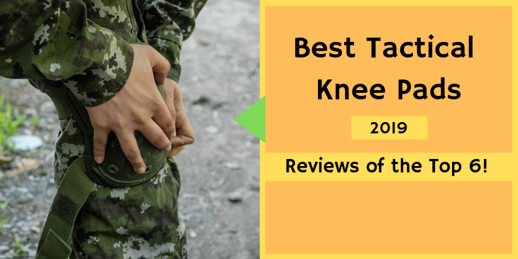 6 Best Tactical Knee Pads Reviews With Buying Guide