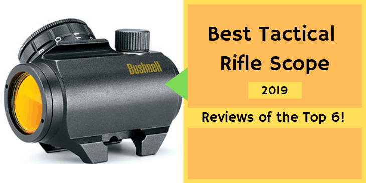 6 Best Tactical Rifle Scope with Buying Guide