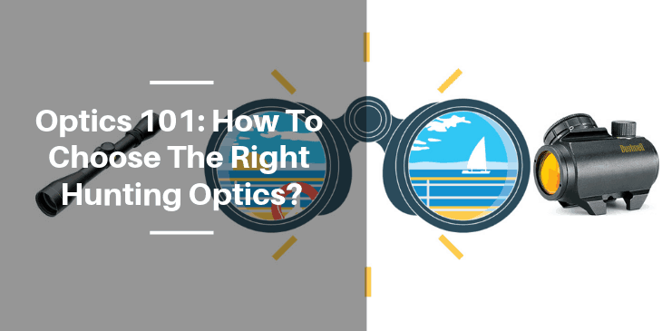 How To Choose The Right Hunting Optics?