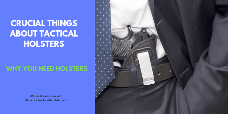 Crucial Things about Tactical Holsters and Why You Need Holsters