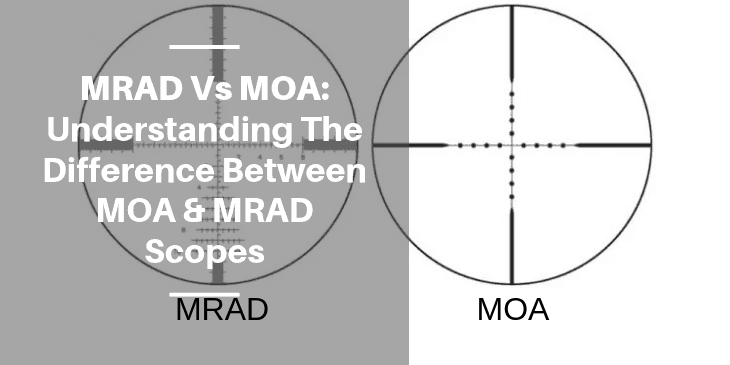 MRAD Vs MOA Understanding The Difference Between MOA & MRAD Scopes
