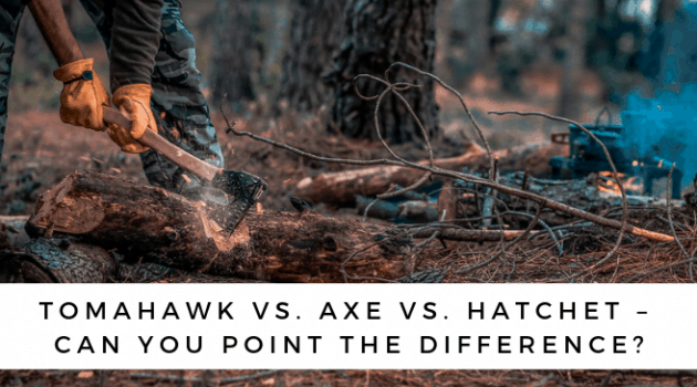 Tomahawk Vs. Axe Vs. Hatchet